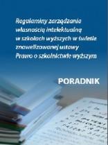 Regulaminy zarządzania własnością intelektualną w szkołach wyższych w świetle znowelizowanej ustawy Prawo o szkolnictwie wyższym - poradnik